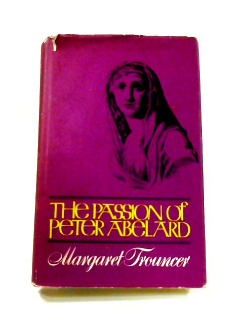 The passion of Peter Abelard by Trouncer, Margaret