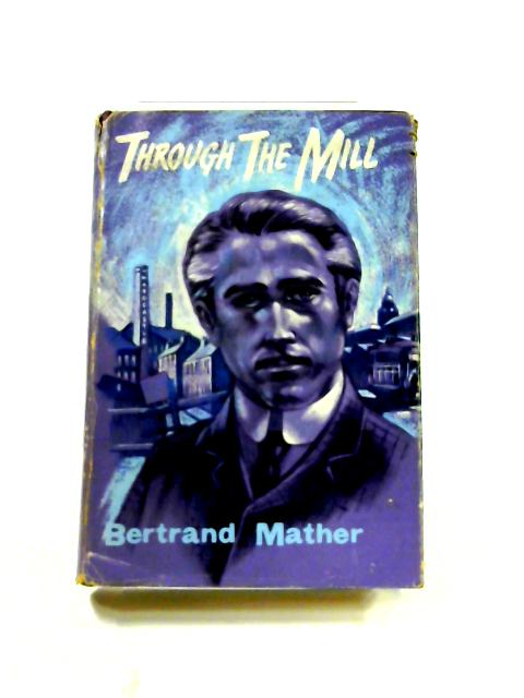 Through the Mill by Bertrand Mather