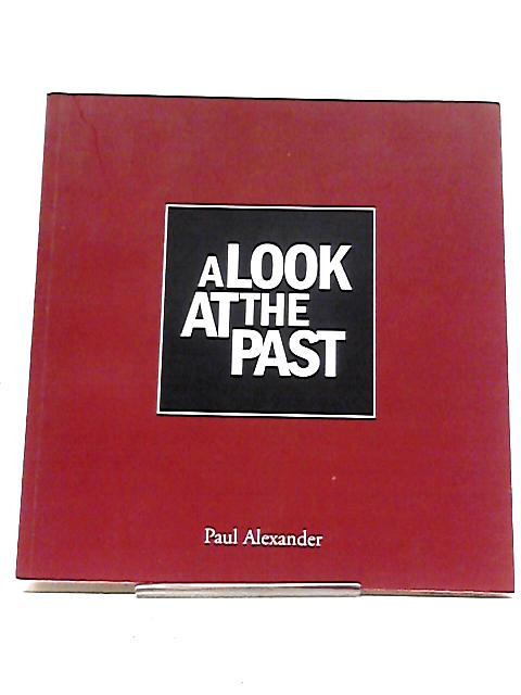 A Look At The Past by Paul Alexander