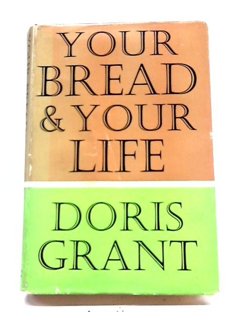 Your Bread and Your Life by Doris Grant