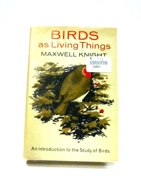 Birds as Living Things By Maxwell Knight