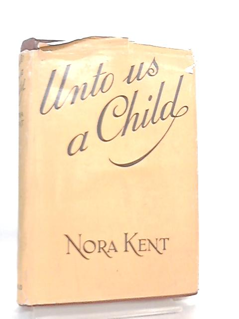 Unto us a Child By Nora Kent