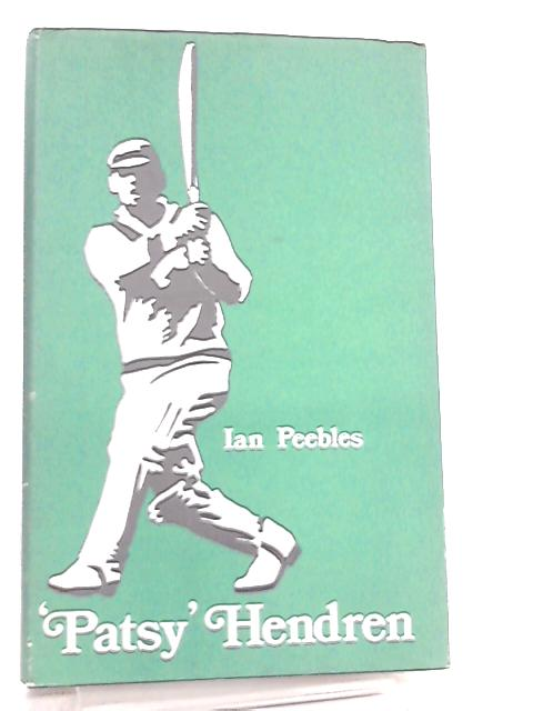 'Patsy' Hendren the Cricketer and His Times By Ian Peebles
