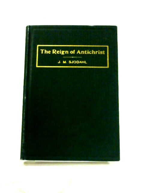 The Reign of Antichrist: A Study in Ecclesiastical History by Janne Mattson Sjödahl
