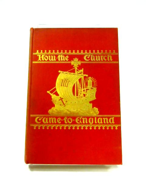 How the Church Came to England By Gertrude Hollis