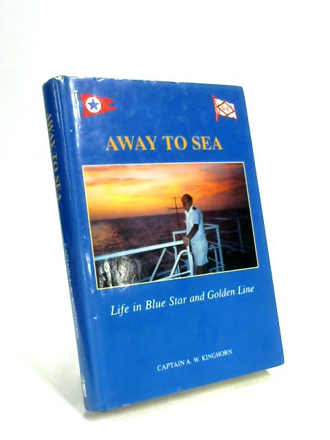 Away to Sea: Life in Blue Star and Golden Line By A. W. Kinghorn