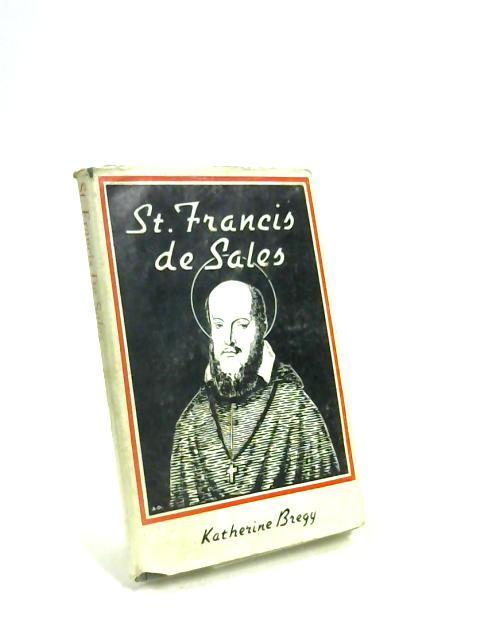 The story of Saint Francis de Sales, Patron of Catholic writers by Katherine Brégy