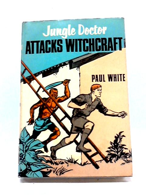 Jungle Doctor Attacks Witchcraft By White, Paul