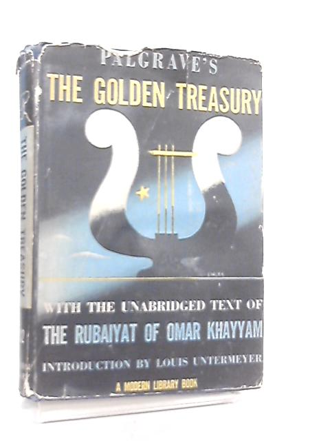 Palgrave's The Golden Treasury with the Unabridged Text of the Rubaiyat of Omar Khayyam by Francis T. Palgrave