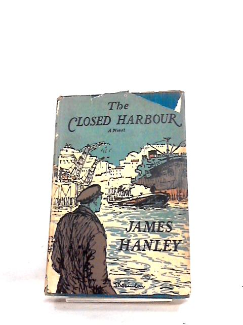 The Closed Harbour - A Novel by James Hanley