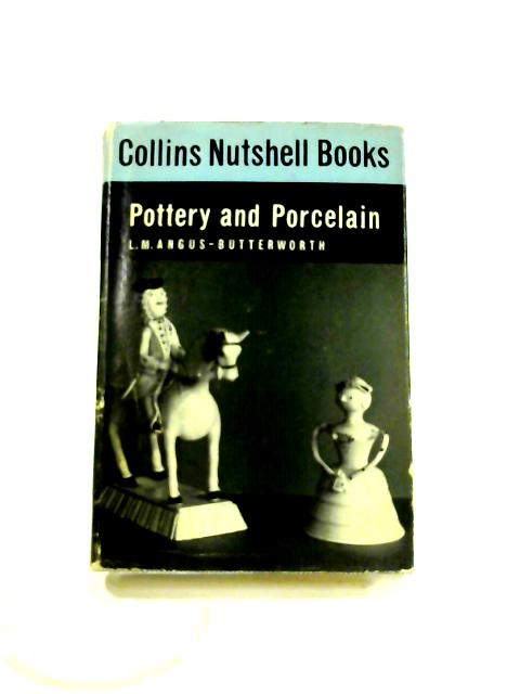 Pottery and Porcelain by L. M. Angus-Butterworth