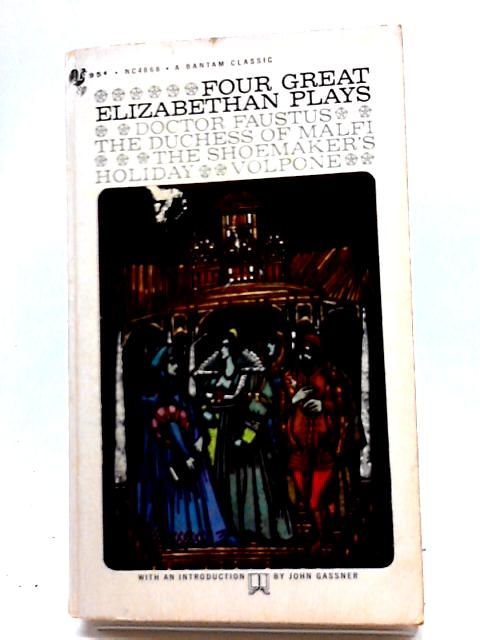Four Great Elizabethan Plays by J Gassner