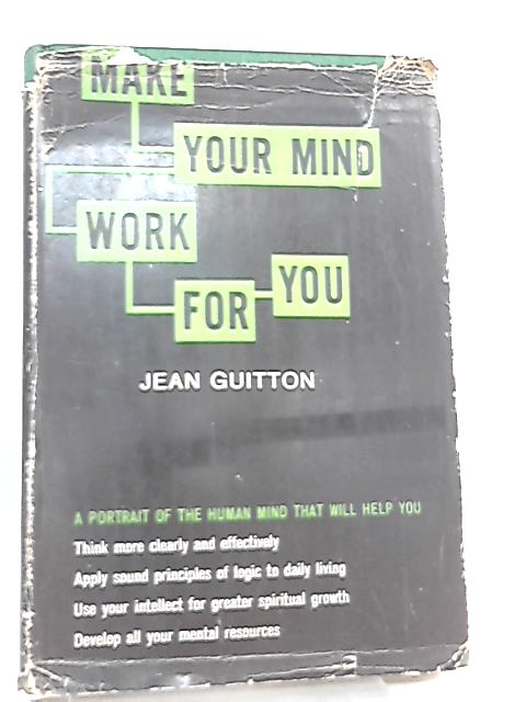 Make Your Mind Work for You By Jean Guitton