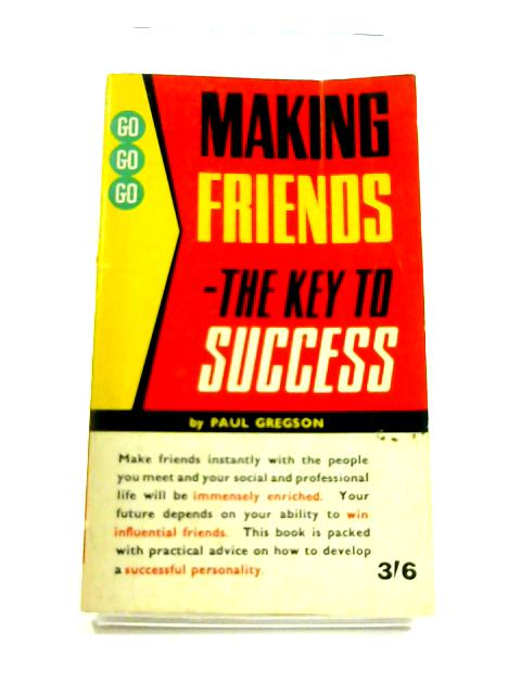 Making Friends- the Key to Success by Paul Gregson