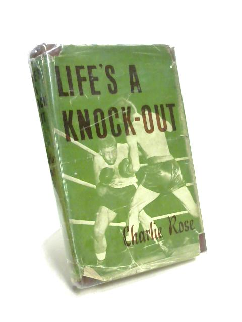 Life's a Knock Out By Charlie Rose