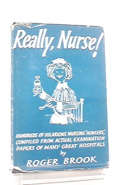 Really, Nurse! By Roger Brook