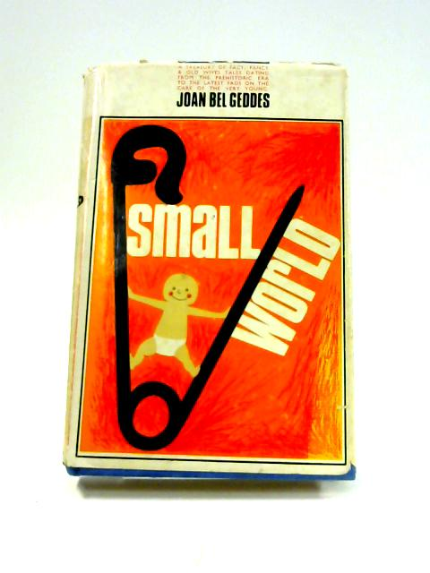Small World: A History of Baby Care from the Stone Age to the Spock Age By Joan Bel Geddes