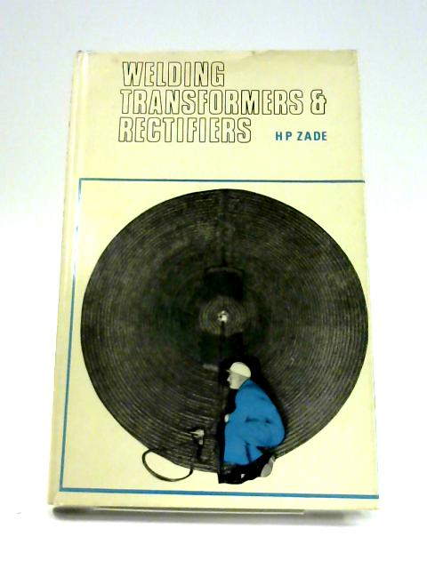 Welding Transformers and Rectifiers By Zade, H.P.
