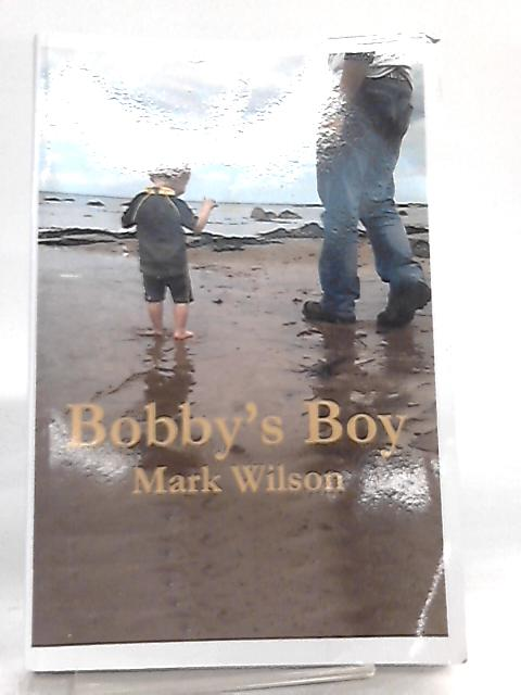 Bobby's Boy by Mark Wilson