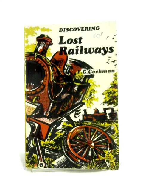 Discovering Lost Railways by F.G. Cockman