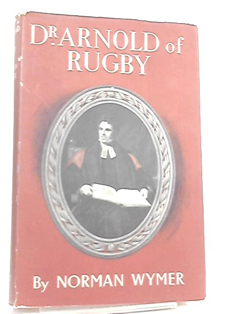 Dr.Arnold of Rugby By Norman Wymer
