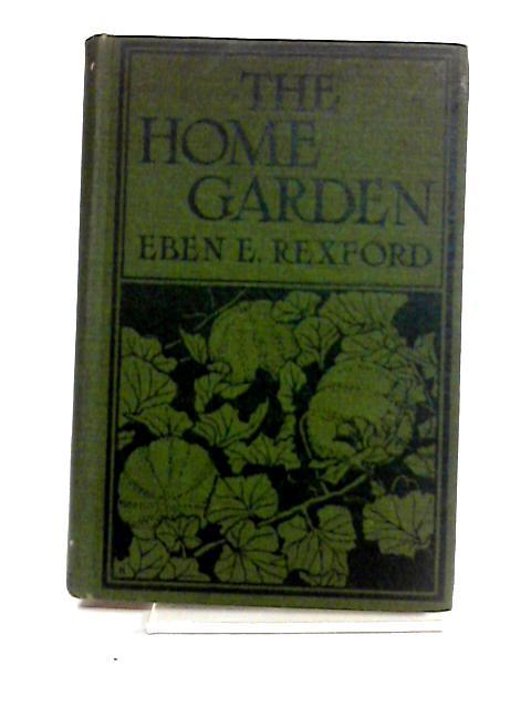 The Home Garden by Eben E. Rexford