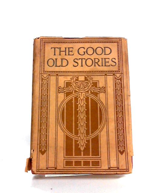 The Good Old Stories: A Selection of Famous Tales by Various