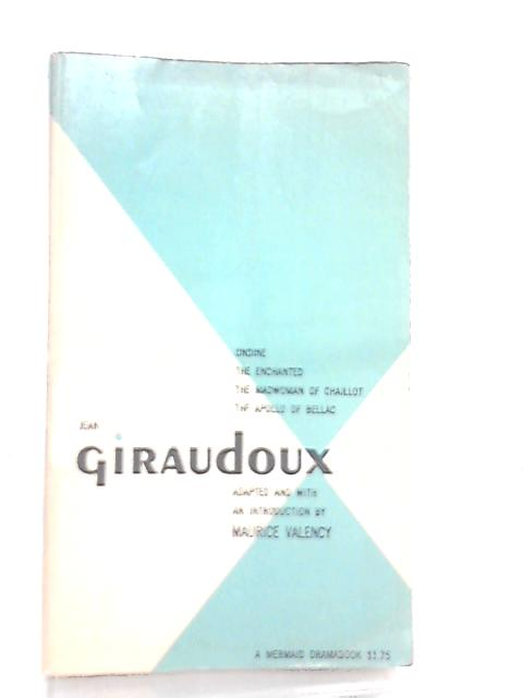 Jean Giraudoux By Maurice Valency