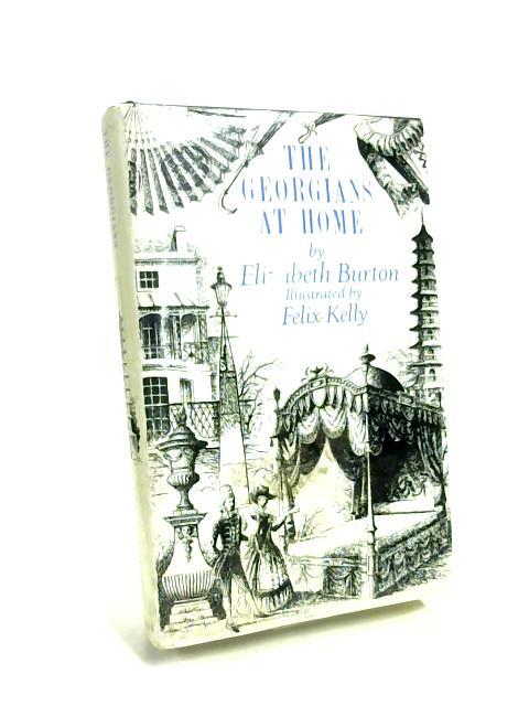 The Georgians at Home, 1714-1830 By Alice Elizabeth Burton