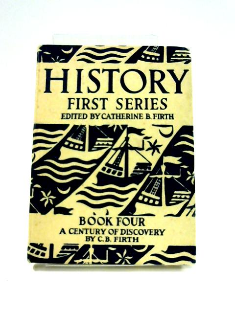 History: First Series Book Four A Century of Discovery By C.B. Firth (ed)