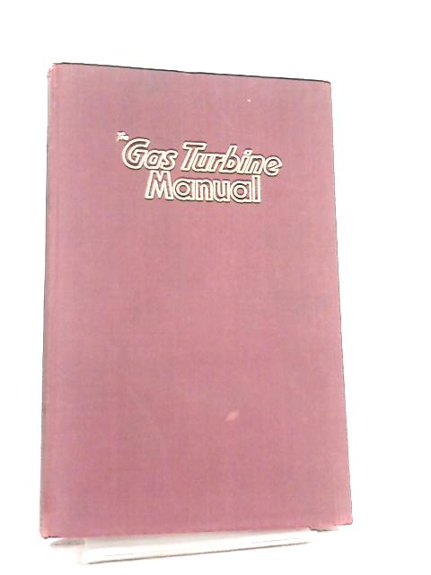 The Gas Turbine Manual by R. J. Welsh