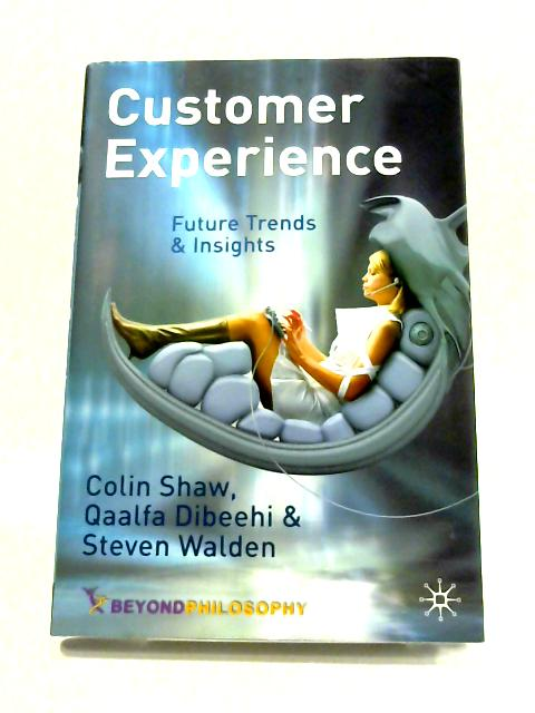 Customer Experience: Future Trends and Insights by C. Shaw