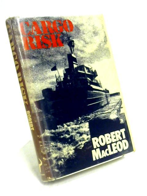 Cargo Risk by Robert MacLeod