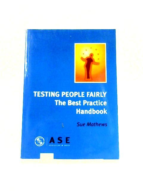 Testing People Fairly: The Best Practice Handbook by Sue Mathews