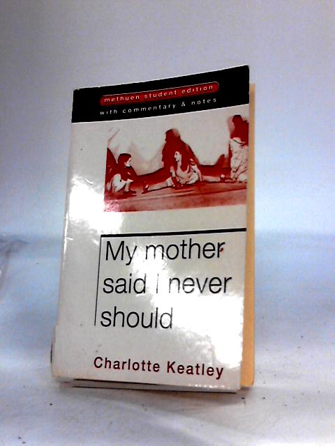 My Mother Said I Never Should (Student Editions) By Keatley, Charlotte