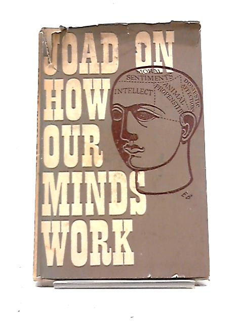How Our Minds Work By C E M Joad