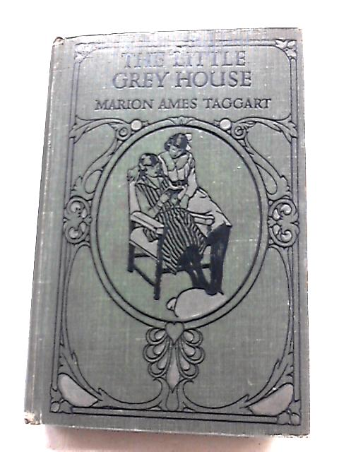 The Little Grey House By Marion Ames Taggart