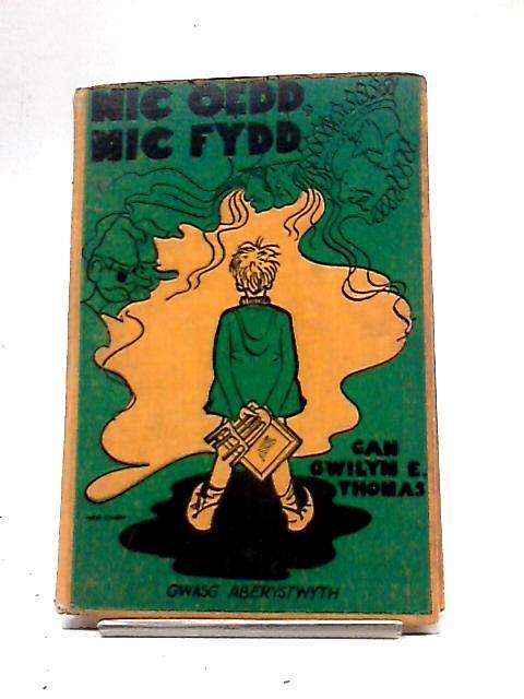 Nic Oedd, Nic Fydd by Gwilym E Thomas