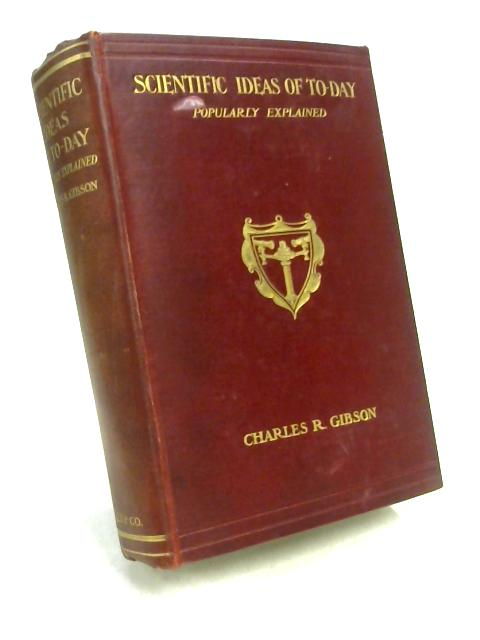 Scientific Ideas of To-Day by Charles Robert Gibson