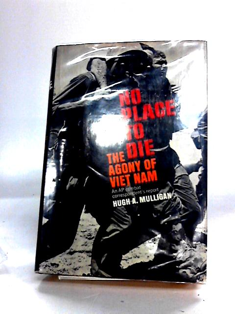 No Place to Die The Agony of Vietnam by Hugh A. Mulligan