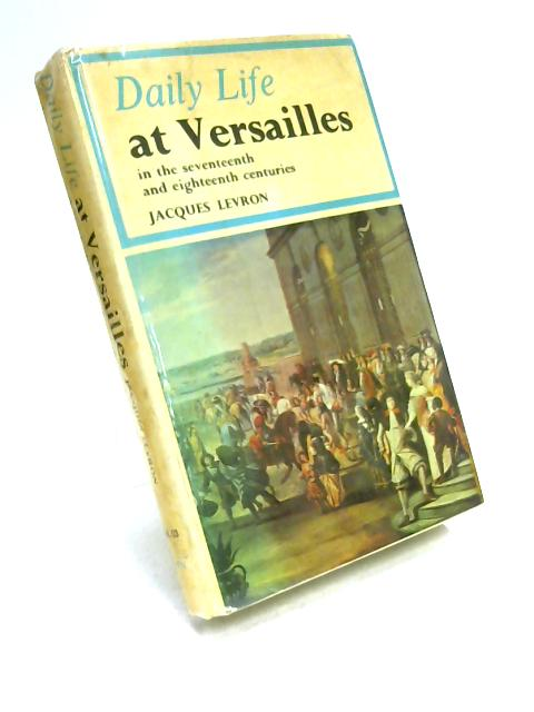 Daily Life at Versailles by Jacques Levron
