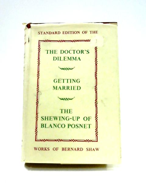 The Doctors Dilemma, Getting Married, and The Shewing-up of Blanco Posnet by Bernard Shaw