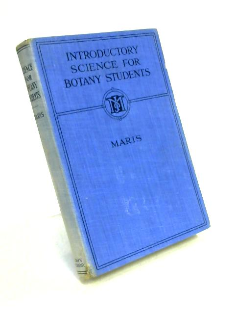 Introductory Science for Botany Students by K.E. Maris