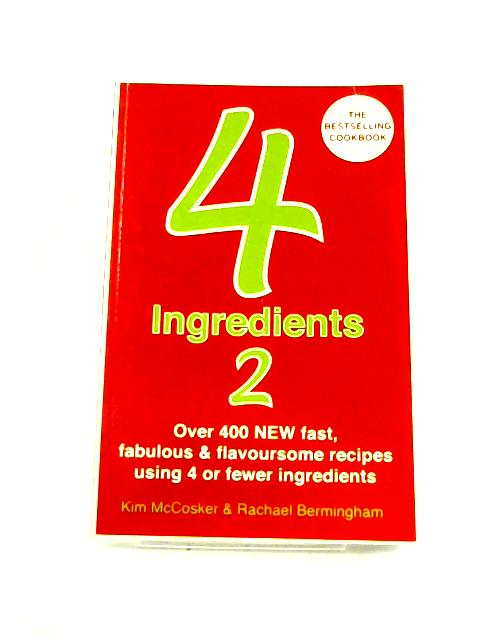 4 Ingredients 2: Over 400 Fast, Fabulous and Flavoursome Recipes Using 4 or Fewer Ingredients By Kim McCosker