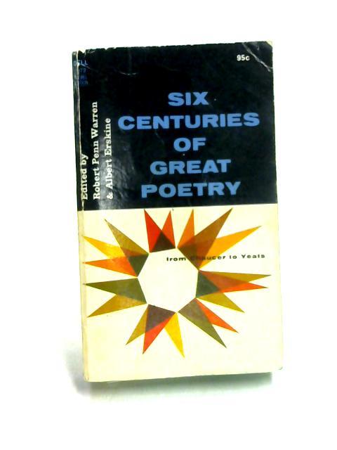 Six Centuries of Great Poetry by Ed. by Erskine & Penn Warren