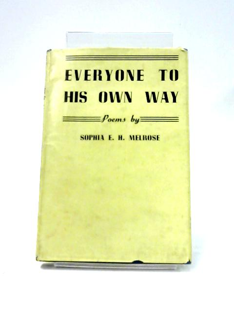 Everyone to His Own Way: Poems by Sophia E.H. Melrose