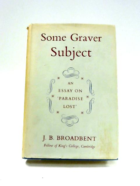 Some Graver Subject: An Essay on Paradise Lost by John Broadbent