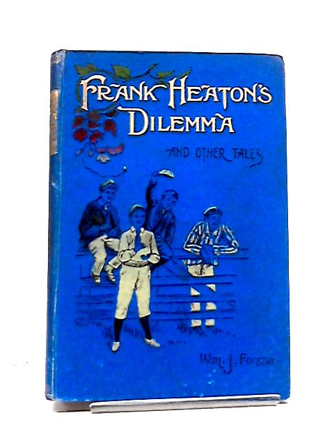 Frank Heatons Dilema by William J Forster
