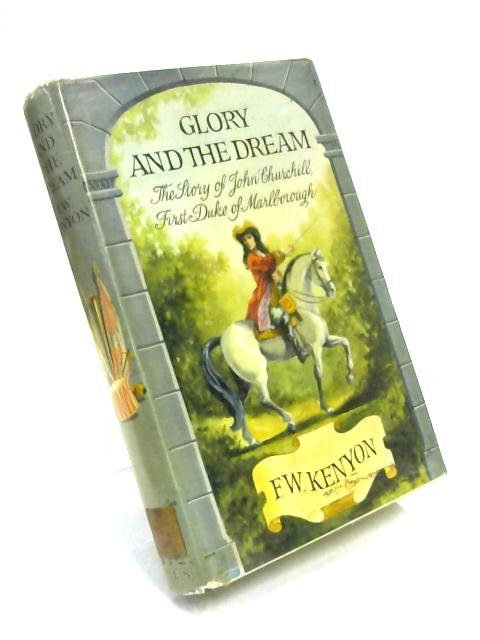 Glory and the Dream: Story of John Churchill, 1st Duke of Marlborough by Frank W. Kenyon