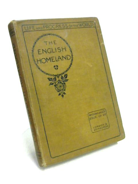 The English Homeland: Life and Progress of the World by J. Haig